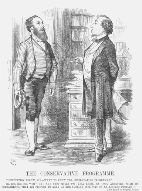 'Deputation below, Sir, want to know the Conservative programme.' Right Honourable Benjamin Disraeli: 'Eh? Oh - Ah - Yes - Quite so! Tell them, my good Abercorn, with my compliments, that we propose to rely on the sublime instincts of an ancient people.'